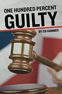 One Hundred Percent Guilty: How an Insider Links the Death of Six Children to the Politics of Convicted Illinois Governor ...