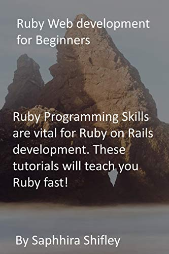 Ruby Web development for Beginners: Ruby Programming Skills are vital for Ruby on Rails development. These tutorials will teach you Ruby fast!