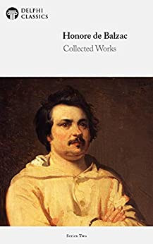 Delphi Collected Works of Honore de Balzac with the Complete Human Comedy (Illustrated) (Delphi Series Two Book 2) by [Honoré de Balzac, Delphi Classics]
