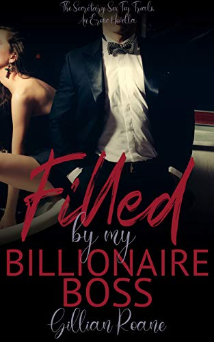 Filled by my Billionaire Boss: The Secretary Sex Toy Trials, An Erotic Novella