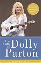 The Faith of Dolly Parton: Lessons from Her Life to Lift Your Heart