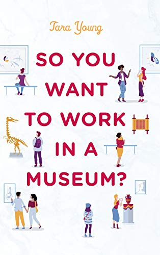 Compare Textbook Prices for So You Want to Work in a Museum? American Alliance of Museums  ISBN 9781538124093 by Young, Tara