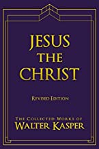 Jesus the Christ (Collective works of Walter Kasper) (The Collected Works of Walter Kasper)