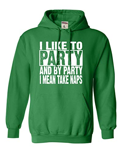 Go All Out Large Irish Green Adult I Like to Party and by Party I Mean Take Naps Funny Sweatshirt Hoodie