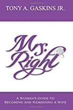 By Tony A Gaskins Jr - Mrs. Right: A woman's guide to becoming and remaining a wife: 1 (1/15/12)