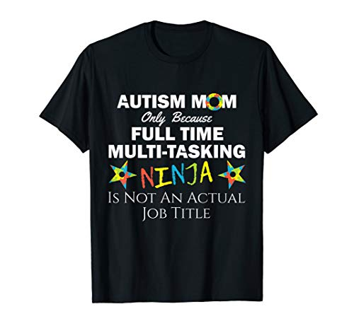 Autism Awareness Mom Full Time Ninja T-Shirt