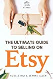The Ultimate Guide to Selling on Etsy: How to Turn Your Etsy Shop Side Hustle into a Business