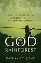 God in the Rainforest: A Tale of Martyrdom and Redemption in Amazonian Ecuador