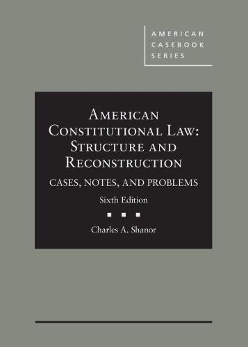 Compare Textbook Prices for American Constitutional Law: Structure and Reconstruction, Cases, Notes, and Problems American Casebook Series 6 Edition ISBN 9781683280712 by Shanor, Charles