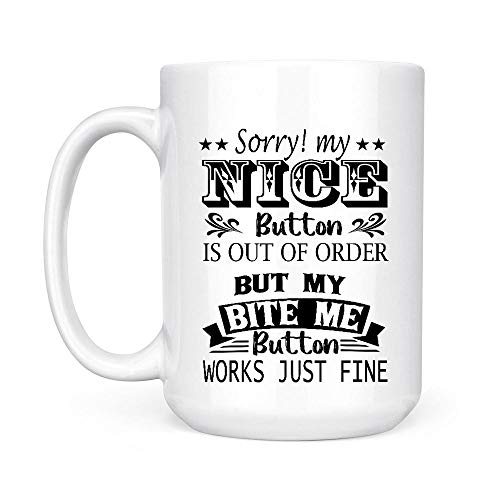 Sorry My Nice Button Is Out Of Order White Mug