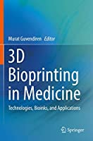 3D Bioprinting in Medicine: Technologies, Bioinks, and Applications
