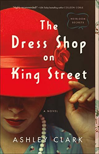 The Dress Shop on King Street (Heirloom Secrets Book #1) by [Ashley Clark]