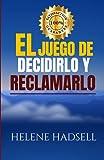 El Juego de Decidirlo y Reclamarlo: (Spanish Edition)