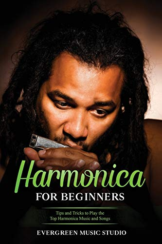 Harmonica for Beginners: Tips and Tricks to Play the Top Harmonica Music and Songs