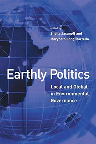 Earthly Politics: Local and Global in Environmental Governance (Politics, Science, and the Environment)