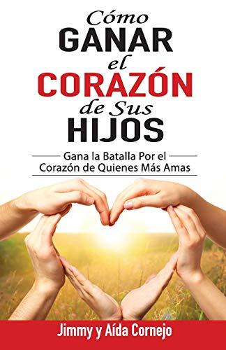Cómo Ganar El Corazón de Sus Hijos: Gana La Batalla Por El Corazón de Quienes Más Amas (Spanish Language Edition, How to Win Back the Hearts of Your C