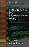 Introduction to PIC Microcontroller World: Get to Know PIC Microcontroller, datasheets and best development environment and Simulation tools that will make your embedded life joyful (English Edition)