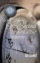 What Happens One Second After We Die?: Our Destiny Already Determined in This LIfe (The Afterlife Series) (Volume 2)