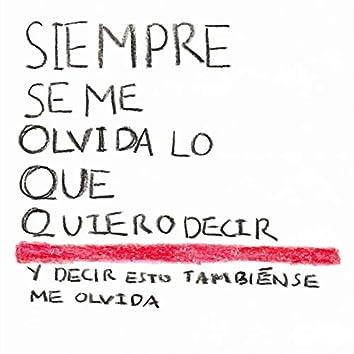 Siempre Se Me Olvida Lo Que Quiero Decir (Decir Esto También Se Me Olvida)