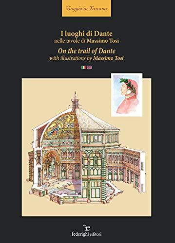I luoghi di Dante nelle tavole di Massimo Tosi: On the trail of Dante with illustrations by Massimo Tosi (Viaggio in Toscana) (Italian Edition)