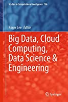 Big Data, Cloud Computing, Data Science & Engineering (Studies in Computational Intelligence, 786)