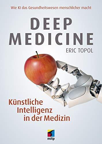 Deep Medicine -- Künstliche Intelligenz in der Medizin: Wie KI das Gesundheitswesen menschlicher macht (mitp Professional) (German Edition)