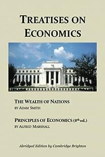 Treatises on Economics: Wealth of Nations & Principles of Economics (Abridged)