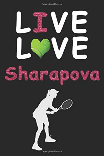 Live Love Sharapova Journal : Funny Cute Gift For Maria Sharapova Lovers | Fan Notebook: Blank Lined Journals - 120 Pages - 6 x 9 Inch - Notebook - Paperback