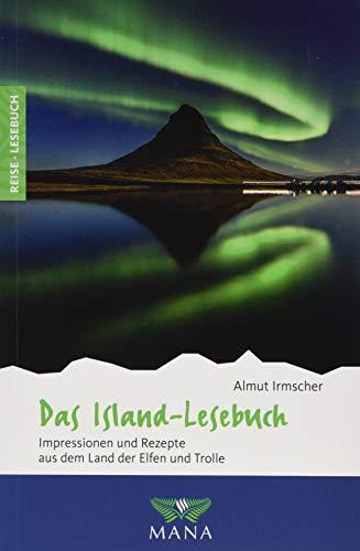 Das Island-Lesebuch: Impressionen und Rezepte aus dem Land der Elfen und Trolle (Reise-Lesebuch: Reiseführer für alle Sinne)