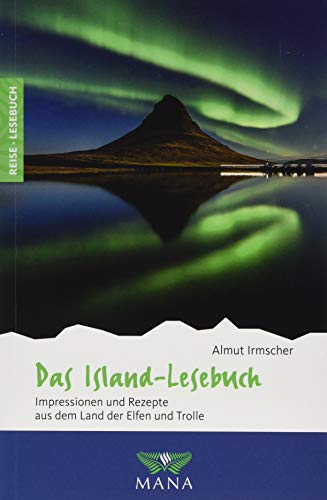 Das Island-Lesebuch: Impressionen und Rezepte aus dem Land der Elfen und Trolle (Reise-Lesebuch / Reiseführer für alle Sinne)