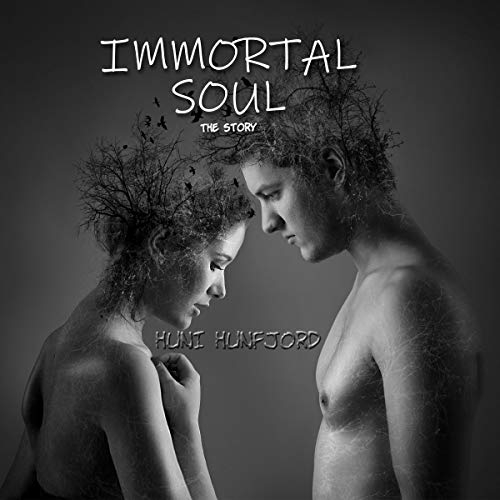 Immortal Soul: The Story Audiobook By Huni Hunfjord cover art