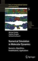 Numerical Simulation in Molecular Dynamics: Numerics, Algorithms, Parallelization, Applications (Texts in Computational Science and Engineering (5))