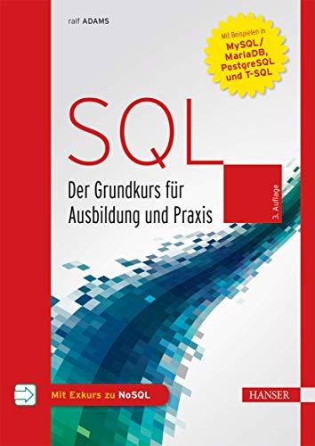 SQL: Der Grundkurs für Ausbildung und Praxis. Mit Beispielen in MySQL/MariaDB, PostgreSQL und T-SQL