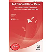 And This Shall Be for Music - Words by Robert Louis Stevenson, music and additional words by Victor C. Johnson - Choral Octavo - SATB