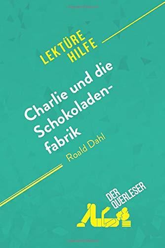 Charlie und die Schokoladenfabrik von Roald Dahl (Lektürehilfe): Detaillierte Zusammenfassung, Personenanalyse und Interpretation