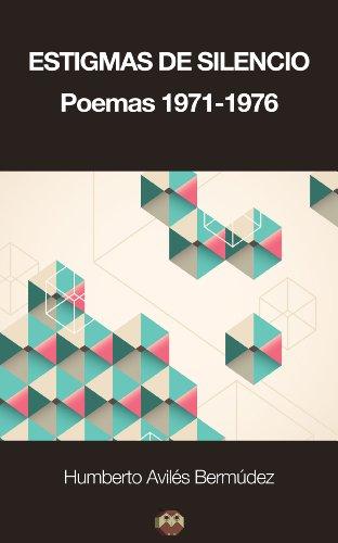 Estigmas de silencio: Poemas (1971-1976) (Spanish Edition)