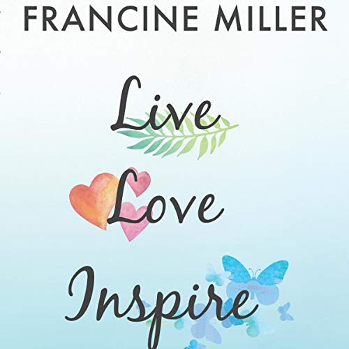 Live, Love, Inspire     Secrets to Living a Happy, Healthy, and Fulfilled Life              By:                                                                                                                                 Francine Miller                               Narrated by:                                                                                                                                 Diane Lehman                      Length: 2 hrs and 55 mins     Not rated yet     Overall 0.0