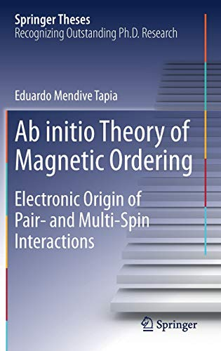 Ab initio Theory of Magnetic Ordering: Electronic Origin of Pair- and Multi-Spin Interactions (Springer Theses)