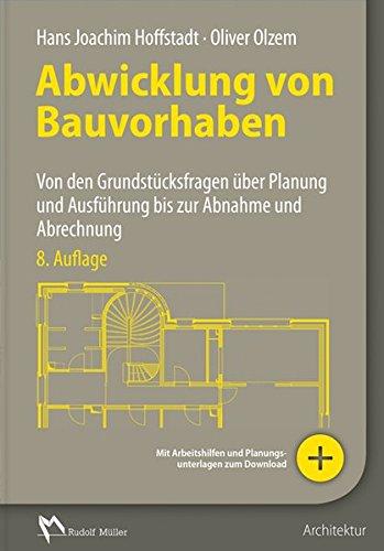 Abwicklung von Bauvorhaben: Von den Grundstücksfragen über Planung und Ausführung bis zur Abnahme