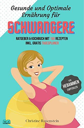 Gesunde und Optimale Ernährung für Schwangere: Ratgeber & Kochbuch mit 150 leckeren Rezepten inkl. gratis Tagesplaner. Dein Ratgeber Kochbuch für ein besseres Wohlbefinden.