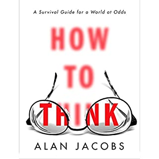 How to Think     A Survival Guide for a World at Odds              Written by:                                                                                                                                 Alan Jacobs                               Narrated by:                                                                                                                                 P. J. Ochlan                      Length: 4 hrs and 21 mins     12 ratings     Overall 3.8