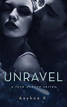 [Aashna K.]のUnravel: The Love Undone Series (English Edition)