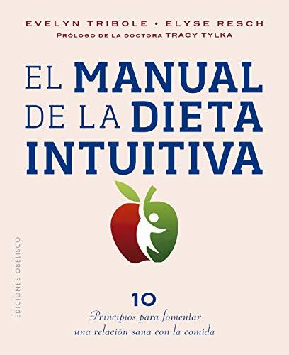 El manual de la dieta intuitiva: Prólogo de la Dra. Tracy Tylka (Salud y vida natural) (Spanish Edi