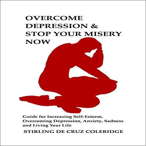Overcome Depression & Stop Your Misery Now audiobook cover art