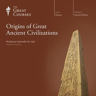 Origins of Great Ancient Civilizations                   By:                                                                                                                                 Kenneth W. Harl,                                                                                        The Great Courses                               Narrated by:                                                                                                                                 Kenneth W. Harl                      Length: 6 hrs     4 ratings     Overall 4.8