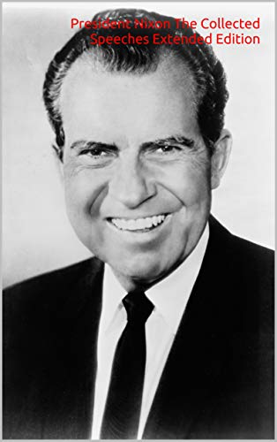 President Nixon The Collected Speeches Extended Edition (English Edition)