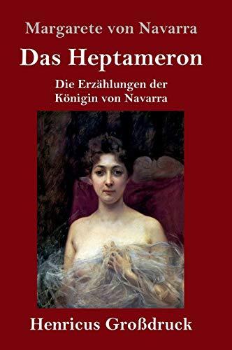 Das Heptameron (Großdruck): Die Erzählungen der Königin von Navarra