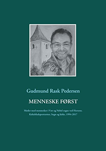 Menneske først: Møder med mennesker i Vær og Nebel sogne ved Horsens. Kirkebladsportrætter, Sogn og kirke, 1994-2017 (Danish Edition)