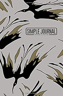 Simple journal - Everyday is your day: Abstract pattern with silhouettes of fantastic birds of fire notebook, Daily Journal, Composition Book Journal, Sketch Book, College Ruled Paper, 5.25 x 8 inches (150 sheets). Dot-grid layout with cream paper.