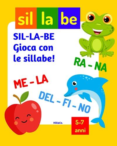SIL-LA-BE: gioca con le sillabe!: Libro per imparare le sillabe - Giochi di sillabe per bambini